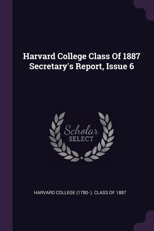 Read Online Harvard College Class Of 1887 Secretary's Report, Issue 6 PDF