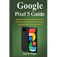 Google Pixel 5 Guide: 2020-2021 User Manual to Unlock the True Potential of Your Google Pixel 5. New Hidden Features to…