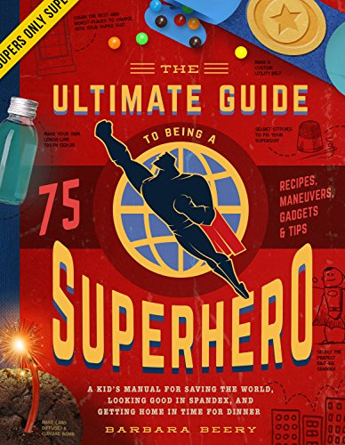 The Ultimate Guide to Being a Superhero: A Kid's Manual for Saving the World, Looking Good in Spandex, and Getting Home in Time for Dinner por Barbara Beery