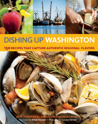 Dishing Up Washington: 150 Recipes That Capture Authentic Regional Flavors (Dishing Up) by Jess Thomson