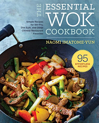 The Essential Wok Cookbook: A Simple Chinese Cookbook for Stir-Fry, Dim Sum, and Other Restaurant Favorites