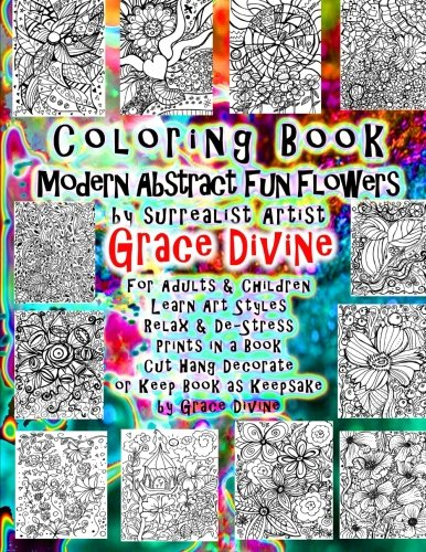 Download Coloring Book Modern Abstract Fun Flowers by surrealist Artist Grace Divine  For Adults & Children Learn Art Styles Relax & De-Stress Prints in a Book ... or Keep Book as Keepsake by Grace Divine PDF