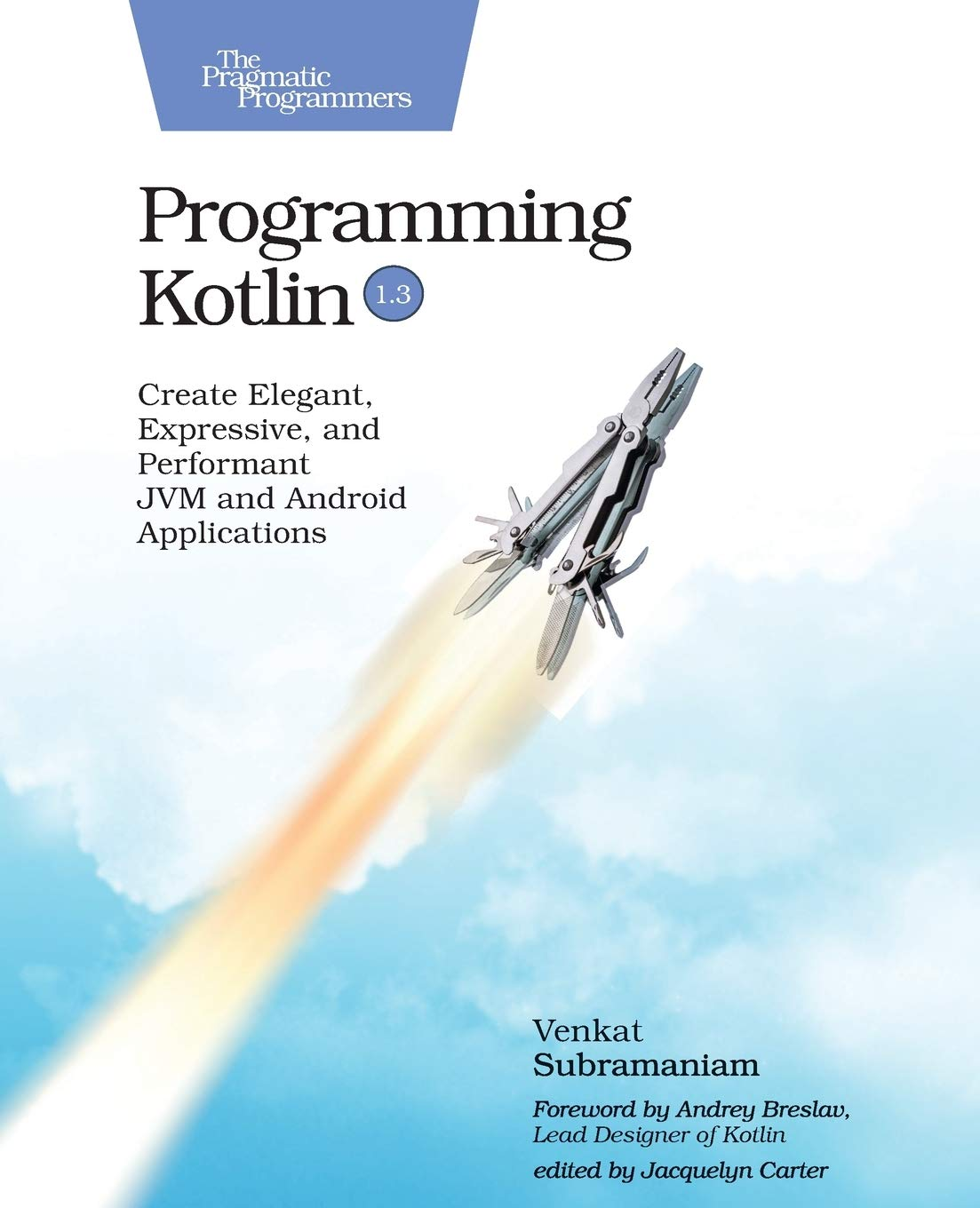 Programming Kotlin: Create Elegant, Expressive, and Performant JVM and Android Applications by Pragmatic Bookshelf