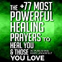 The +77 Most Powerful Healing Prayers to Heal You & Those You Love: Christian Prayer Series, Book 8 Audiobook by  Active Christian Publishing, Mary Lingerfelt Narrated by Marion Gold