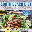 South Beach Diet: The South Beach Diet Guide for Beginners With Complete Meal Plan & Delicious Recipes to Get Healthy and Lose Weight Fast Audiobook by Mark Evans Narrated by Charles King