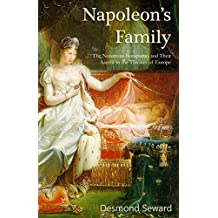 Napoleon's Family: The Notorious Bonapartes and Their Ascent to the Thrones of Europe