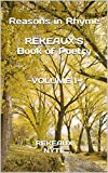 Reasons in Rhyme REKEAUX'S Book of Poetry: ~VOLUME 1~