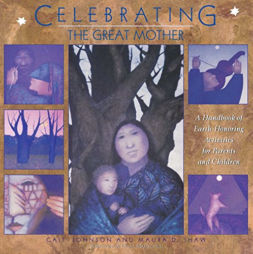 Celebrating the Great Mother: A Handbook of Earth-Honoring Activities for Parents and Children -