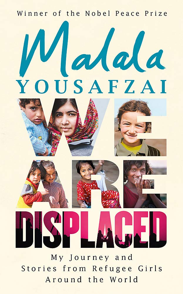 We Are Displaced  My Journey And Stories From Refugee Girls Around The World   From Nobel Peace Prize Winner Malala Yousafzai  True Stories Of Migration And Escape