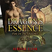 Dragon's Essence: Fire in the Shadows, Book 3 | Rebecca Elyon