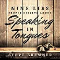 Nine Lies People Believe About Speaking in Tongues Audiobook by Steve Bremner Narrated by Steve Bremner