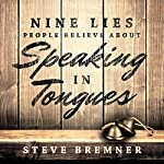 Nine Lies People Believe About Speaking in Tongues | Steve Bremner
