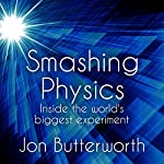 Smashing Physics: Inside the Discovery of the Higgs Boson | Jon Butterworth
