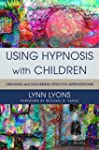 Using Hypnosis with Children: Creatin...