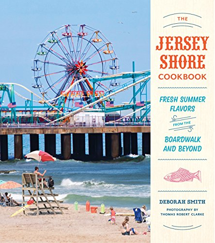 The Jersey Shore Cookbook: Fresh Summer Flavors from the Boardwalk and Beyond -