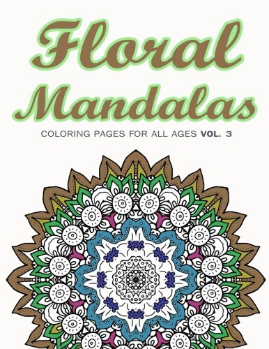Floral Mandalas: Coloring Pages for All Ages  VOL. 3