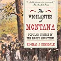 The Vigilantes of Montana: Popular Justice in the Rocky Mountains Audiobook by Thomas J. Dimsdale Narrated by Steve Coulter
