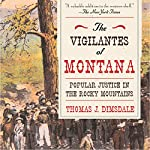 The Vigilantes of Montana: Popular Justice in the Rocky Mountains | Thomas J. Dimsdale
