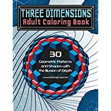 Three Dimensions Adult Coloring Book: 30 Geometric Patterns and Shapes with the Illusion of Depth (Optical Illusions Coloring Books For Grown-ups) (Volume 2)