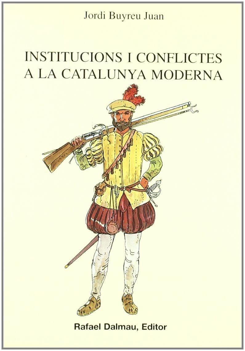 Institucions I Conflictes a La Catalunya Moderna Bofarull: Amazon.es: Buyreu Juan, Jordi: Libros