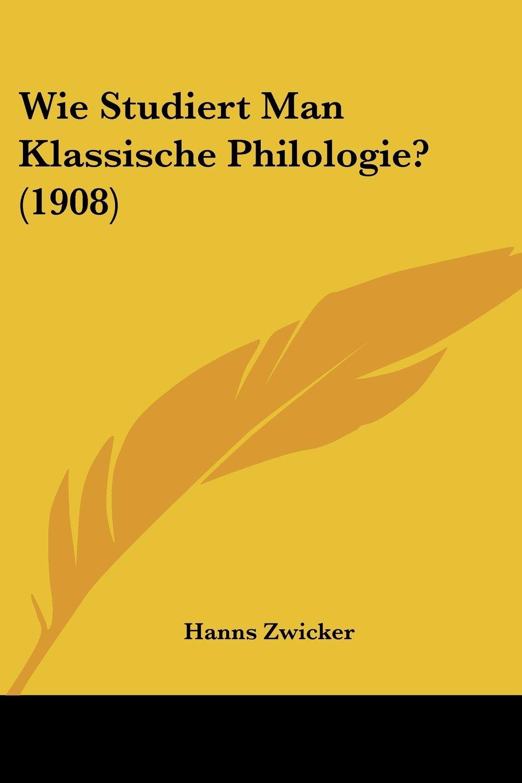 Wie Studiert Man Klassische Philologie? (1908) (German Edition) pdf epub