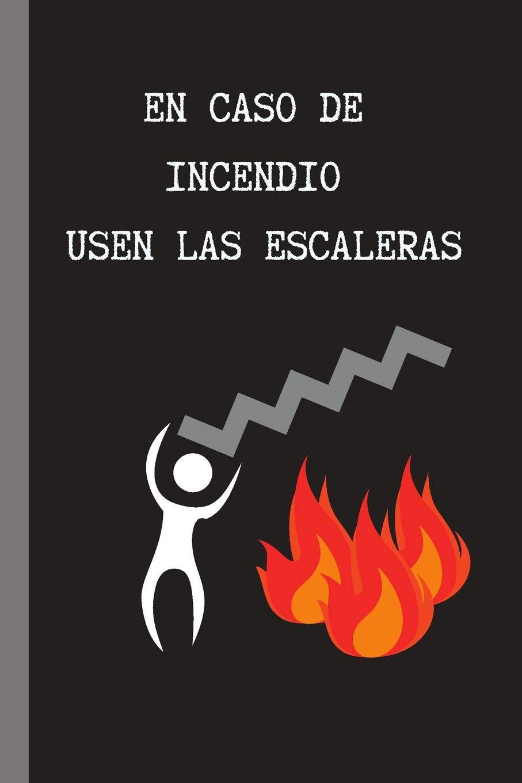EN CASO DE INCENDIO USEN LAS ESCALERAS: CUADERNO 6
