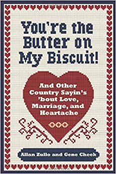 Book You're the Butter on My Biscuit!: And Other Country Sayin's 'bout Love, Marriage, and Heartache