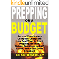 Prepping on a Budget: Survive When Society Collapses! Cheap and Low Cost Ways to Start Prepping for SHTF, Natural Disasters, an EMP Attack, and a Grid Down Situation!