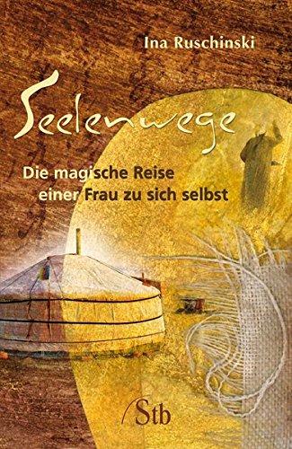 Seelenwege: Die magische Reise einer Frau zu sich selbst Taschenbuch – 21. Juli 2016 Ina Ruschinski Schirner Verlag 384343042X Esoterik
