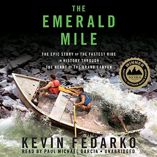 The Emerald Mile: The Epic Story of the Fastest Ride in History through the Heart of the Grand Canyon cover