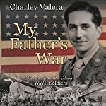 My Father's War: Memories from Our Honored WWII Soldiers | Charley Valera