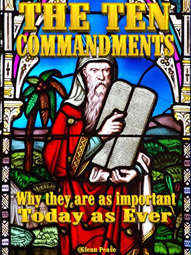 The Ten Commandments: Why are they as important today as ever? by [Pease, Glenn]