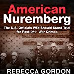 American Nuremberg: The U.S. Officials Who Should Stand Trial for Post-9/11 War Crimes | Rebecca Gordon