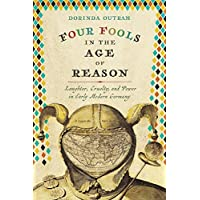 Four Fools in the Age of Reason: Laughter, Cruelty, and Power in Early Modern Germany
