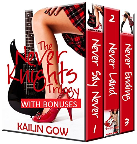 The Never Knights Trilogy: A Contemporary New Adult Rocker Romance (Complete Series Set) with BONUS Exclusive Short Story by [Gow, Kailin]
