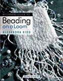 img - for Beginner's Guide to Beading on a Loom by Alexandra Kidd (2005-07-15) book / textbook / text book