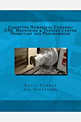 Computer Numerical Control: CNC Machining and Turning Center Operation and Programming Paperback