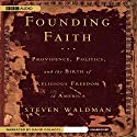 Founding Faith: Providence, Politics, and the Birth of Religious Freedom in America Audiobook by Steven Waldman Narrated by David Colacci
