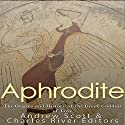 Aphrodite: The Origins and History of the Greek Goddess of Love Audiobook by  Charles River Editors, Andrew Scott Narrated by Scott Clem