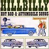 Hillbilly Hot Rod & Automobile Songs [ORIGINAL RECORDINGS REMASTERED]