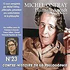 Contre-histoire de la philosophie 23.2: Hannah Arendt - La pensée post-nazie Discours Auteur(s) : Michel Onfray Narrateur(s) : Michel Onfray