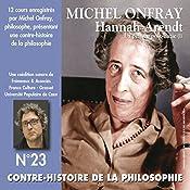 Contre-histoire de la philosophie 23.1: Hannah Arendt - La pensée post-nazie | Michel Onfray