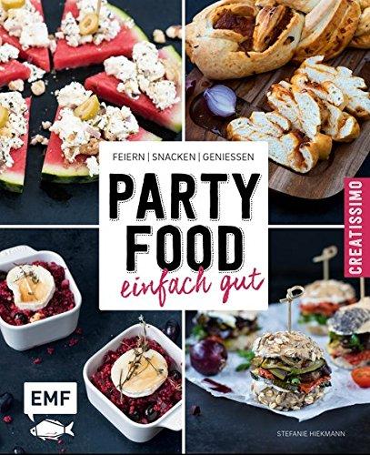 Partyfood – einfach gut: Feiern, snacken, genießen