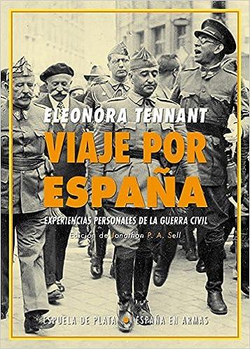 Viaje por España: Experiencias personales de la guerra civil España en Armas: Amazon.es: Tennant, Eleonora, Sell, Jonathan P. A., Jonathan P. A.: Libros