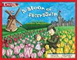 A Bloom of Friendship: The Story of the Canadian Tulip Festival (My Canada)
