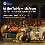 At the Table with Jesus: Do This in Rememberance of Me | Fr. William L. Burton OFMSSLSTD