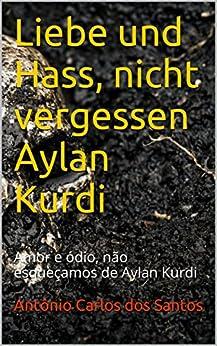 Liebe und Hass, nicht vergessen Aylan Kurdi: Amor e ódio, não esqueçamos de Aylan Kurdi (Coleção Quasar K+ Livro 4) por [Santos, Antônio Carlos dos]