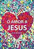 Amor a Jesus, por C. H. Spurgeon