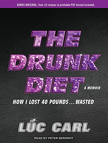 The Drunk Diet: How I Lost 40 Pounds...Wasted: A Memoir by Brand: Tantor Media