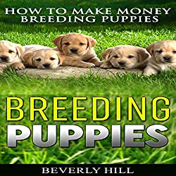 Breeding Puppies: How to Make Money Breeding Puppies